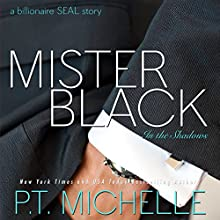 Mister Black - A Billionaire SEAL Story: In the Shadows, Book 1 | Livre audio Auteur(s) : P.T. Michelle Narrateur(s) : Kirsten Leigh