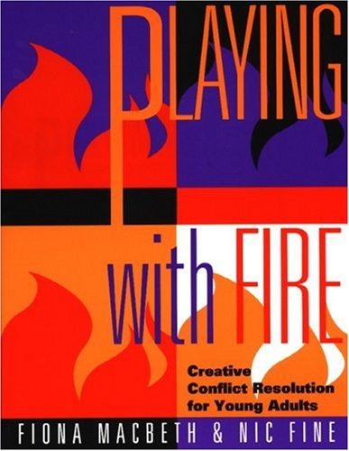 Playing With Fire: Creative Conflict Resolution for Young Adults, Fiona Macbeth, Nic Fine