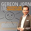 Gewinne die Menschen Live: Wie Sie andere Menschen überzeugen Rede von Gereon Jörn Gesprochen von: Gereon Jörn