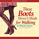 These Boots Weren't Made for Walking Audiobook by Melody Carlson Narrated by Danielle Ferland