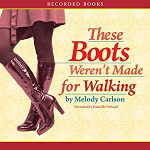 These Boots Weren't Made for Walking | [Melody Carlson]