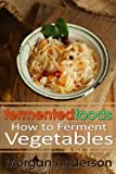 Fermented Foods: How to Ferment Vegetables
