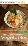 Fermented Foods: How to Ferment Veget...