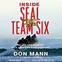 Inside SEAL Team Six: My Life and Missions with America's Elite Warriors (       UNABRIDGED) by Don Mann, Ralph Pezzullo Narrated by Peter Ganim