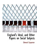 Englands Ideal, and Other Papers on Social Subjects