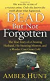 Amber Hunt Dead But Not Forgotten: The True Story of a Cheating Husband, His Stunning Mistress, and a Murder Case Gone Cold (St. Martin's True Crime Library)