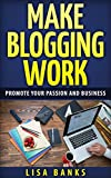 img - for Make blogging work: promote your passion and business (Internet success Book 1) book / textbook / text book