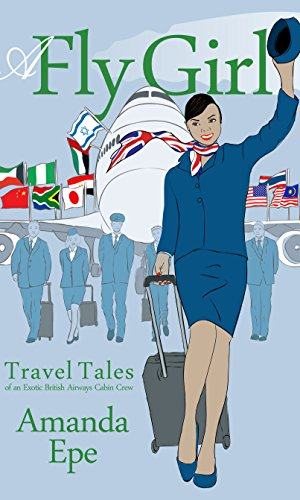 a-fly-girl-travel-tales-of-an-exotic-british-airways-cabin-crew-english-edition