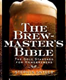 The Brewmaster's Bible: The Gold Standard for Home Brewers (0060952164) by Snyder, Stephen
