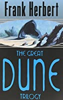 "The Great Dune Trilogy: ""Dune"", ""Dune Messiah"", ""Children of Dune"""