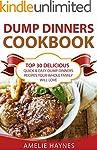Dump Dinners Cookbook: Top 30 Delicio...
