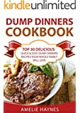 Dump Dinners Cookbook: Top 30 Delicious, Quick & Easy Dump Dinners Recipes Your Whole Family Will Love