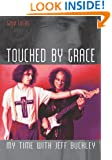 Touched By Grace: My Time With Jeff Buckley