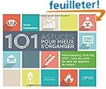 101 astuces pour mieux s'organiser :...