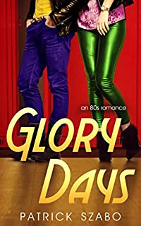 Glory Days: An 80s Romance by Patrick Szabo ebook deal