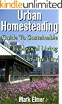 Urban Homesteading: Guide to Sustaina...
