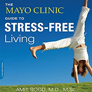 The Mayo Clinic Guide to Stress-Free Living Audiobook