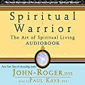 Spiritual Warrior: The Art of Spiritual Living Audiobook by  John-Roger, DSS Narrated by Paul Kaye