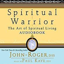 Spiritual Warrior: The Art of Spiritual Living (       UNABRIDGED) by John-Roger, DSS Narrated by Paul Kaye