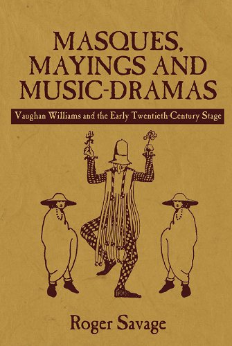 Masques, Mayings and Music-Dramas: Vaughan Williams and the Early Twentieth-Century Stage