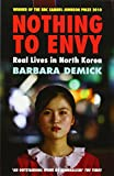 Barbara Demick Nothing to Envy: Real Lives in North Korea
