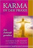 Karma in der Praxis - Die Zukunft gestalten - Elizabeth Clare Prophet, Patricia R. Spadaro