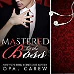 Mastered by the Boss: Mastered By, Book 2 | Opal Carew