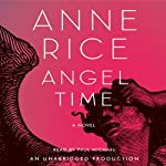 Angel Time: The Songs of the Seraphim (       UNABRIDGED) by Anne Rice Narrated by Paul Michael