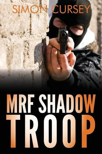 MRF Shadow Troop: The untold true story of top secret British military intelligence undercover operations in Belfast, Northern Ireland, 1972-1974
