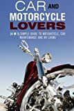 Car and Motorcycle Lovers (4 in 1): Simple Guide to Motorcycle, Car Maintenance and RV Living