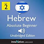 Learn Hebrew - Level 2 Absolute Beginner Hebrew, Volume 1, Lessons 1-25 |  Innovative Language Learning, LLC
