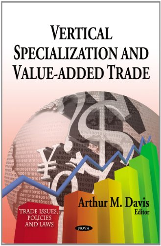Vertical Specialization and Value-Added Trade (Trade Issues Policies and Laws: Global Economic Studies)
