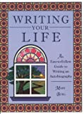 img - for Writing Your Life: An Easy-to-Follow Guide to Writing an Autobiography (Adults) book / textbook / text book