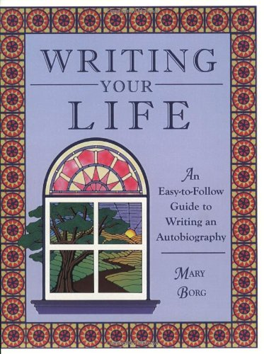 Writing Your Life: An Easy-to-Follow Guide to Writing an...