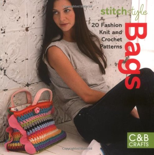 Stitch Style Bags: 20 Fashion Knit and Crochet Patterns (C&B Crafts)