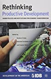 Rethinking Productive Development: Sound Policies and Institutions for Economic Transformation (Development in the Americas)