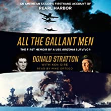 All the Gallant Men: An American Sailor's Firsthand Account of Pearl Harbor | Livre audio Auteur(s) : Donald Stratton, Ken Gire Narrateur(s) : Mike Ortego