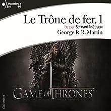Le Trône de fer (Le Trône de fer 1) | Livre audio Auteur(s) : George R. R. Martin Narrateur(s) : Bernard Métraux