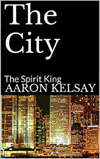 The City: The Spirit King by Aaron Kelsay ebook deal