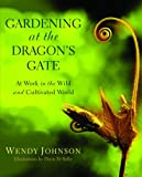Gardening at the Dragons Gate: At Work in the Wild and Cultivated World