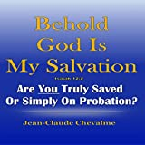 img - for Behold God Is My Salvation!: Isaiah 12:2: Are You Truly Saved or Simply on Probation book / textbook / text book