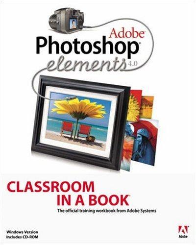 Adobe Photoshop Elements 4.0 Classroom in a Book, Adobe Creative Team