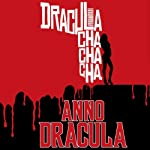Dracula Cha Cha Cha: Anno Dracula Book 3 (       UNABRIDGED) by Kim Newman Narrated by William Gaminara