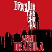 Dracula Cha Cha Cha: Anno Dracula Book 3 | Kim Newman
