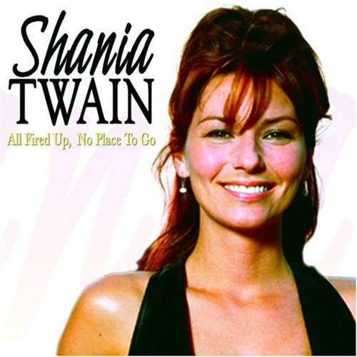 Shania Twain - All Fired Up, No Place To Go - Zortam Music