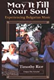May It Fill Your Soul: Experiencing Bulgarian Music (Chicago Studies in Ethnomusicology)