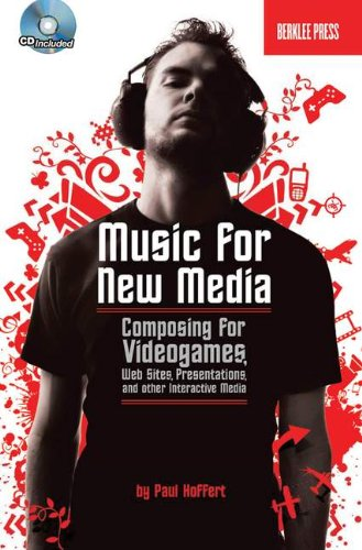 Music for New Media: Composing for Videogames, Web Sites,...