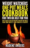 Weight Watchers One-Pot Meals Cookbook for Two or Just For You. Top 20 Easy & Healthy Recipes for One-Pot Meals  From Your Skillet, Slow Cooker & Stockpot: (low calorie cookbook, one pot meals)