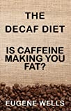 The Decaf Diet: Is Caffeine Making You Fat?
