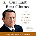 Our Last Best Chance: The Pursuit of Peace in a Time of Peril Audiobook by  King Abdullah II of Jordan Narrated by Nadim Sawalha